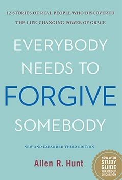 Everybody Needs to Forgive Somebody by Dr. Allen Hunt